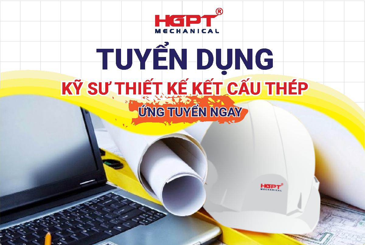 HGPT Mechanical cần tuyển vị trí kỹ sư thiết kế kết cấu thép